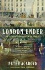 London Under The Secret History Beneath the Streets