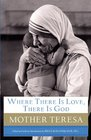 Where There Is Love There Is God A Path to Closer Union with God and Greater Love for Others