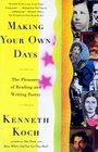 Making Your Own Days The Pleasures of Reading and Writing Poetry