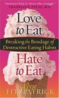 Love to Eat Hate to Eat Breaking the Bondage of Destructive Eating Habits