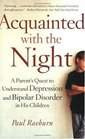 Acquainted with the Night : A Parent's Quest to Understand Depression and Bipolar Disorder in His Children