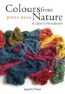 Colours from Nature A Dyer's Handbook