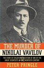 The Murder of Nikolai Vavilov The Story of Stalin's Persecution of One of the Great Scientists of the Twentieth Century