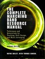The Complete Marching Band Resource Manual Techniques and Materials for Teaching Drill Design and Music Arranging