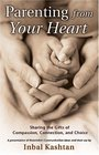 Parenting From Your Heart : Sharing the Gifts of Compassion, Connection, and Choice (Nonviolent Communication Guides)