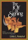 The Joy of Signing The New Illustrated Guide for Mastering Sign Language and the Manual Alphabet
