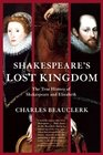 Shakespeare's Lost Kingdom The True History of Shakespeare and Elizabeth
