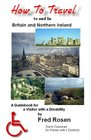 How to Travel to and in Britain  Northern Ireland A Guidebook for Visitors with a Disabilitylarge print