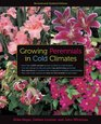 Growing Perennials in Cold Climates Revised and Updated Edition