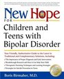New Hope for Children and Teens with Bipolar Disorder: Your Friendly, Authoritative Guide to the Latest in Traditional and Complementary Solutions