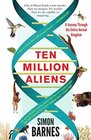 Ten Million Aliens A Journey Through the Entire Animal Kingdom