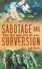 Sabotage and Subversion The SOE and OSS at War
