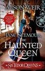 Six Tudor Queens Jane Seymour The Haunted Queen Six Tudor Queens 3