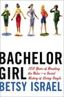 Bachelor Girl : 100 Years of Breaking the Rules--a Social History of Living Single