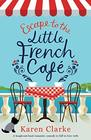 Escape to the Little French Cafe A laugh out loud romantic comedy to fall in love with
