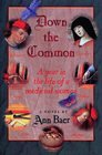Down the Common: A Year in the Life of a Medieval Woman : A Novel