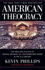 American Theocracy The Peril and Politics of Radical Religion Oil and Borrowed Money in the 21stCentury