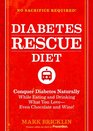 The Diabetes Rescue Diet Conquer Diabetes Naturally While Eating and Drinking What You Love--Even Chocolate and Wine