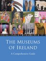 The Museums of Ireland A Celebration