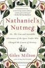 Nathaniel's Nutmeg or The True and Incredible Adventures of the Spice Trader Who Changed The Course Of History