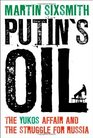 Putin's Oil The Yukos Affair and the Struggle for Russia