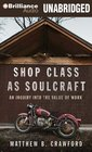 Shop Class as Soulcraft An Inquiry into the Value of Work