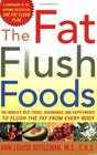 The Fat Flush Foods  The World's Best Foods Seasonings and Supplements to Flush the Fat From Every Body