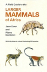 A field guide to the larger mammals of Africa