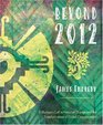 Beyond 2012 A Shaman's Call to Personal Change and the Transformation of Global Consciousness