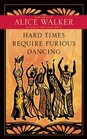 Hard Times Require Furious Dancing New Poems