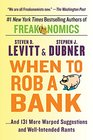When To Rob A Bank And 131 More Warped Suggestions and Well-Intended Rants
