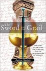 The Sword and the Grail The Story of the Grail the Templars and the True Discovery of America