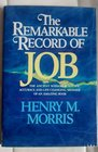 The Remarkable Record of Job The Ancient Wisdom Scientific Accuracy and Life-Changing Message of an Amazing Book