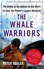 The Whale Warriors The Battle at the Bottom of the World to Save the Planet's Largest Mammals