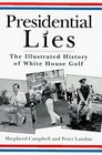Presidential Lies The Illustrated History of White House Golf