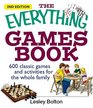 The Everything Games Book: 600 Classic Games and Activities for the Whole Family (Everything: Sports and Hobbies)