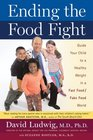 Ending the Food Fight Guide Your Child to a Healthy Weight in a Fast Food/ Fake Food World