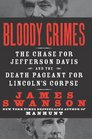 Bloody Crimes The Chase for Jefferson Davis and the Death Pageant for Lincoln's Corpse