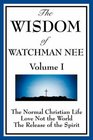 The Wisdom of Watchman Nee Vol I The Normal Christian Life Love Not the World The Release of the Spirit
