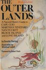 The Outer Lands A Natural History Guide to Cape Cod Martha's Vineyard Nantucket Block Island and Long Island
