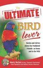 The Ultimate Bird Lover Stories and Advice on Our Feathered Friends at Home and in the Wild