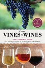 From Vines to Wines 5th Edition The Complete Guide to Growing Grapes and Making Your Own Wine