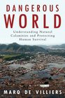 Dangerous World Natural Disasters Manmade Catastrophes and the Future of Human Survival