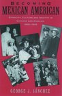 Becoming Mexican American: Ethnicity, Culture and Identity in Chicano Los Angeles, 1900-1945