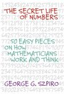 Secret Life of Numbers: 50 Easy Pieces on How Mathematicians Work And Think