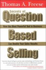 Secrets of Question Based Selling How the Most Powerful Tool in Business Can Double Your Sales Results