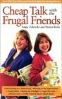 Cheap Talk with the Frugal Friends: Over 500 Tips, Tricks, and Creative Ideas for Saving Money