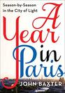A Year in Paris Season by Season in the City of Light