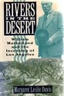 Rivers in the Desert: William Mulholland and the Inventing of Los Angeles