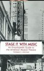 Stage It with Music: An Encyclopedic Guide to the American Musical Theatre